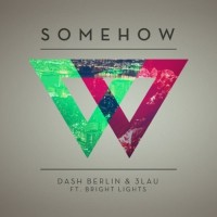 Dash Berlin & 3LAU feat Bright Lights - Somehow (Original Mix)